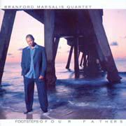 Branford Marsalis: Footsteps Of Our Fathers