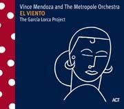 Vince Mendoza   the Metropole Orchestra - El Viento: The García Lorca Project