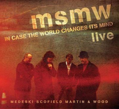 Medeski, Scofield, Martin   Wood - Live: In Case the World Changes Its Mind