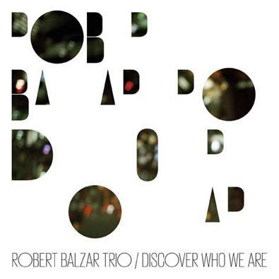 Robert Balzar Trio - Discover Who We Are