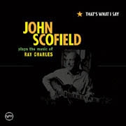 John Scofield: That's What I Say - The Music Of Ray Charles